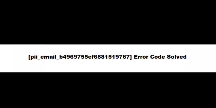 [pii_email_b4969755ef6881519767] Error Code Solved