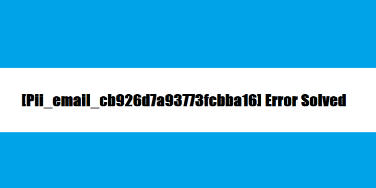 [Pii_email_cb926d7a93773fcbba16] Error Solved