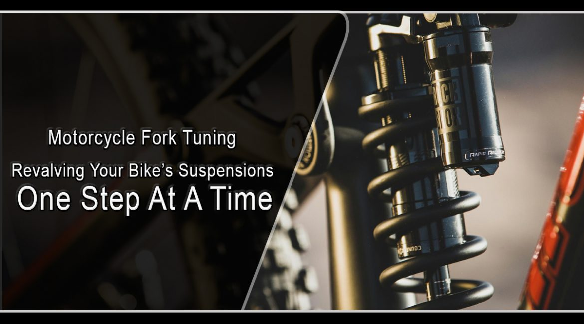 Motorcycle Fork Tuning: Revolving Your Bike's Suspensions One Step At A Time