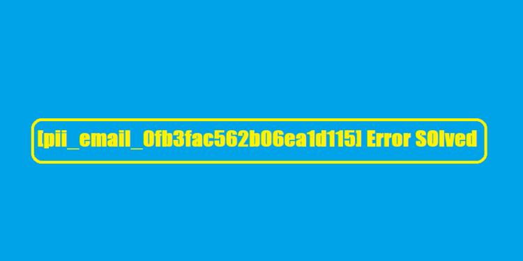 [pii_email_0fb3fac562b06ea1d115] Error SOlved