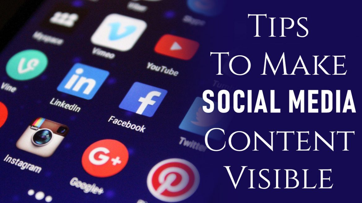 Tips to Enhance Visibility of Your Social Media Content