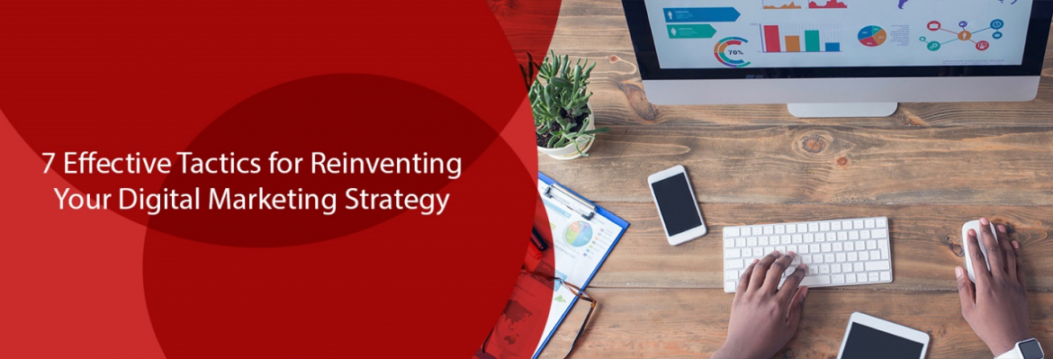 7 Effective Tactics for Reinventing Your Digital Marketing Strategy