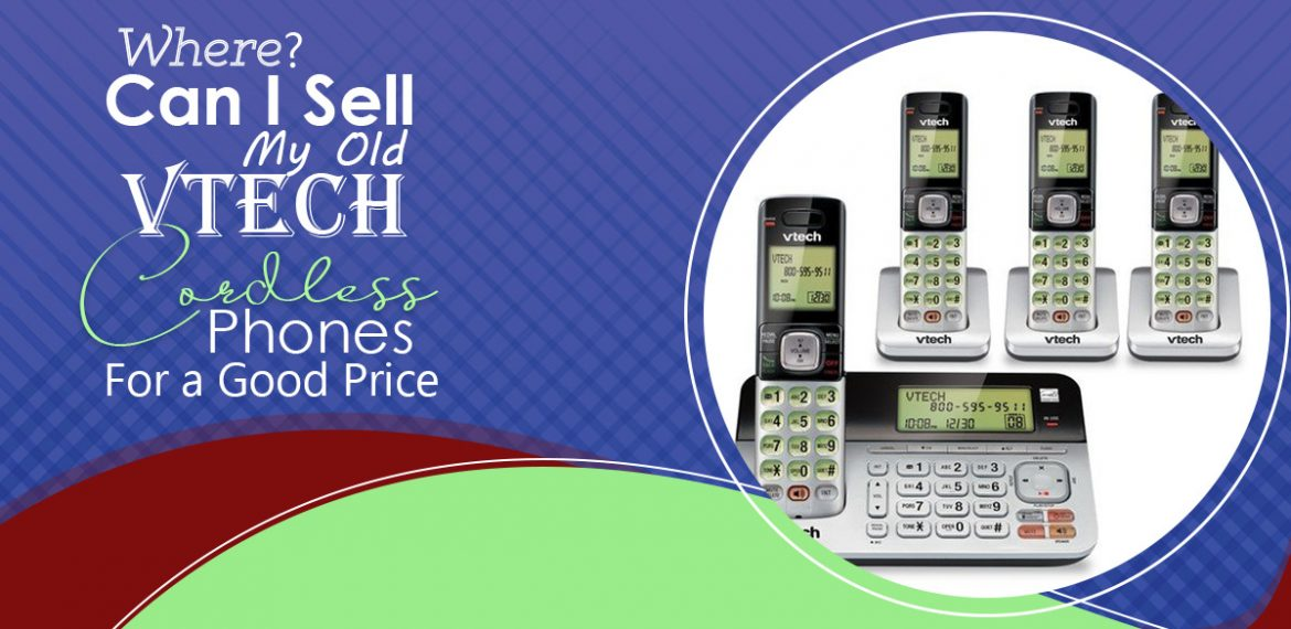 Where Can I Sell My Old Vtech Cordless Phones For a Good Price