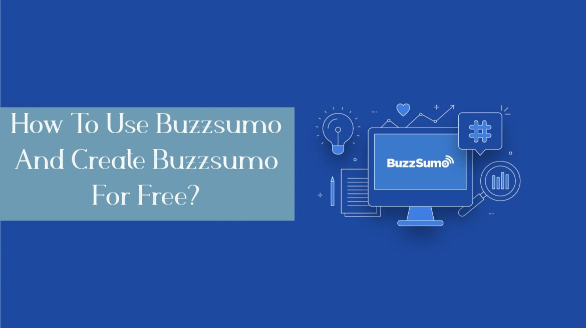 How To Use Buzzsumo And Create Buzzsumo For Free?
