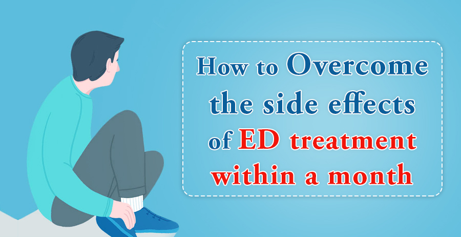 How to overcome the side effects of ED treatment within a month