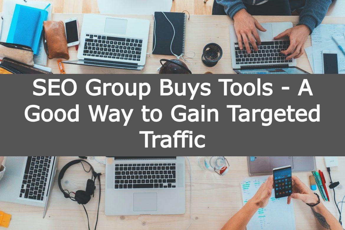SEO Group Buys Tools – A Good Way to Gain Targeted Traffic