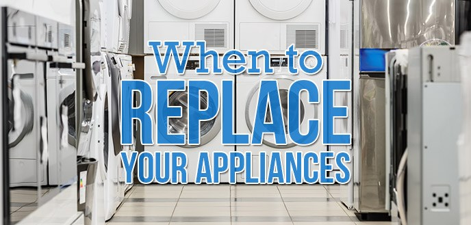 When is it Time to Replace Your Appliances